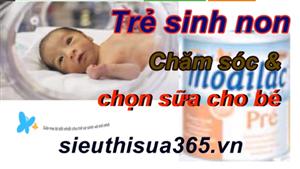 Chăm sóc và chọn sữa cho trẻ sinh non nhẹ cân